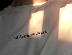 Til Death We Do Art T-Shirt / Unisex Tee / White Grey Pink / - Graphic Shirts - Ideas of Graphic Shirts - The Words, T-shirt Kunst, Tee Kunst, Tumblr Shirt, Jandy Nelson, Hipster Vintage, Vintage Grunge, Art Hoe Aesthetic, Film Aesthetic