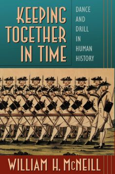 Keeping together in time : dance and drill in human history / William H. McNeill. Harvard University Press, cop. 1995