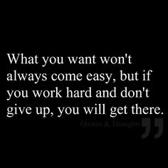 What you want won't always come easy, but if you work hard and don't give up, you will get there.  http://www.poundpuncher.com
