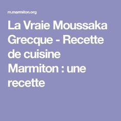 La Vraie Moussaka Grecque - Recette de cuisine Marmiton : une recette