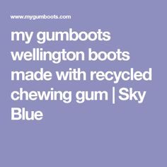 my gumboots wellington boots made with recycled chewing gum   Sky Blue