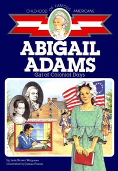 Abigail Adams: Girl of Colonial Days (Childhood of Famous Americans) by Jean Brown Wagoner