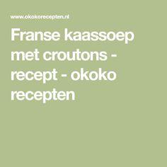 Franse kaassoep met croutons - recept - okoko recepten