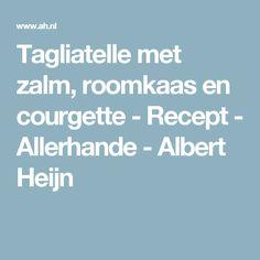 Tagliatelle met zalm, roomkaas en courgette - Recept - Allerhande - Albert Heijn