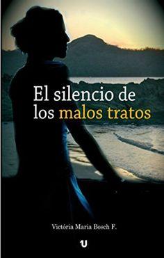 El silencio de los malos tratos de Victória María Bosch y otros, http://www.amazon.es/dp/B00LOQTEYW/ref=cm_sw_r_pi_dp_USY8vb1CND12W
