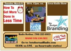 SHARE✔SUPPORT✔   Talk-Time-Tuesday, (03/08/16), @ 12pm, cst,   Intellectual Radio Dialogue hour (Lunch & Learn)   TALK-TIME-TUESDAY:  ==>Get More Done in Less Time ==>Brand Ourselves Without         Spending Money  ==>Social Media Tips ==>Question of the Day  Listen or Watch LIVE on IntellectualRadio.com, an iheartradio station  (Radio You Can SEE)   https://www.facebook.com/Ms.DarciD/videos/10208823469852834