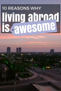 10 Reasons Why Living Abroad Is Awesome! (http://www.goatsontheroad.com/10-reasons-why-living-abroad-is-awesome/)