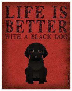 Life is Better with a Black Dog Art Print 11x14 - Custom Dog Print