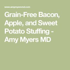 Grain-Free Bacon, Apple, and Sweet Potato Stuffing - Amy Myers MD