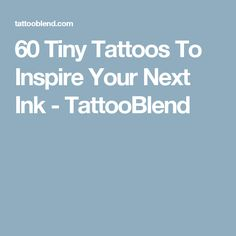 60 Tiny Tattoos To Inspire Your Next Ink - TattooBlend