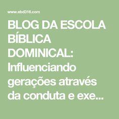 BLOG DA ESCOLA BÍBLICA DOMINICAL: Influenciando gerações através da conduta e exemplo de vida - Comentários Adicionais