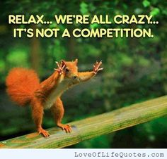 Image from http://www.loveoflifequotes.com/wp-content/uploads/2013/11/Relax-were-all-crazy.jpg.