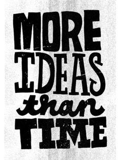 """El tiempo siempre es un problema... """"Más ideas que tiempo""""   Texto original: Ain't it the #truth #creativity"""
