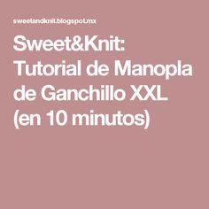 Sweet&Knit: Tutorial de Manopla de Ganchillo XXL (en 10 minutos)