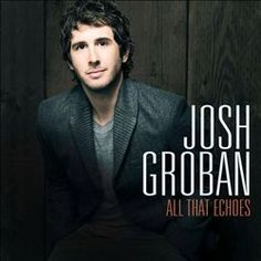 All That Echoes - Josh Groban 2013 Classical Crossover