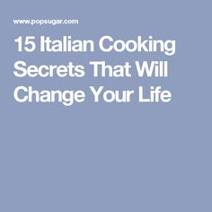 15 Italian Cooking Secrets That Will Change Your Life