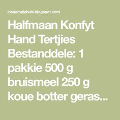 Halfmaan Konfyt Hand Tertjies Bestanddele: 1 pakkie 500 g bruismeel 250 g koue botter gerasper . 2 x 125 ml houertjies room Recipies, Hands, Room, Jam Tarts, Cookies, Baking, Board, Sweet, Recipes