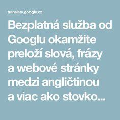 Bezplatná služba od Googlu okamžite preloží slová, frázy awebové stránky medzi angličtinou aviac ako stovkou ďalších jazykov.