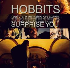 Hobbits really are amazing creatures.