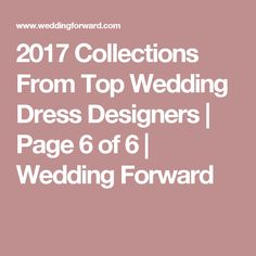 2017 Collections From Top Wedding Dress Designers | Page 6 of 6 | Wedding Forward
