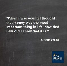 When I was young I thought that money was the most important thing in life; now that I am old I know that it is ~ Oscar Wilde #FXPRIMUS #quote #Forex #trading #money #currency