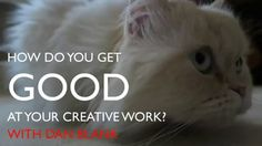 On getting good at your creative work...Dan Blank, We Grow Media #writing
