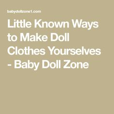 Little Known Ways to Make Doll Clothes Yourselves - Baby Doll Zone