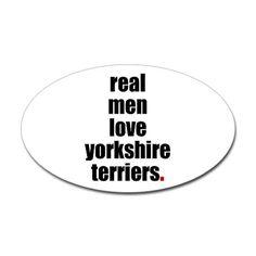Real men love yorkies! Yeah that's my bf haha.