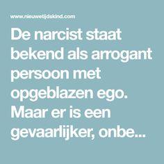 De narcist staat bekend als arrogant persoon met opgeblazen ego. Maar er is een gevaarlijker, onbekender soort narcist: de verborgen of sensitieve narcist.