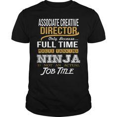 Associate Creative Director Because Full Time Multi Tasking Ninja Is Not An Actual Job Title T-Shirt, Hoodie Associate Creative Director