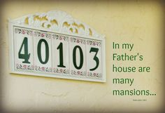 """Jesus said, """"In my Father's house are many mansions: if it were not so, I would have told you. I go to prepare a place for you."""" (John 14:2) I don't know if there will be numbers on each mansion i..."""