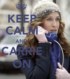 """Ok so I must say that I am NOT a big fan of the """"Keep calm"""" sayings but this made me LOL! I LOVE Carrie!"""