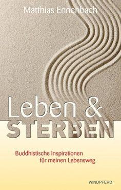 Matthias Ennenbach Leben und Sterben Buddhistische Inspirationen für meinen Lebensweg