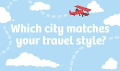 Where Should You Go Next Based On Your Travel Habits