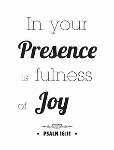 I am always joyful in Your presence, you fill me with love and I will give thanks to You always.