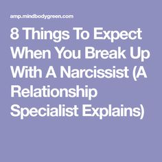 8 Things To Expect When You Break Up With A Narcissist (A Relationship Specialist Explains)