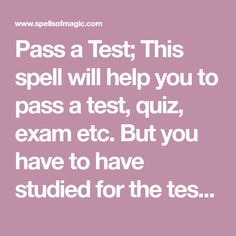 Pass a Test; This spell will help you to pass a test, quiz, exam etc. But you have to have studied for the test, exam, quiz etc. Pregnancy Spells, Health Spell, Free Magic Spells, Good Luck Spells, Passed The Test, Exam Success, How To Pass Exams, Grimoire Book, Switch Words