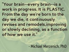 Words of wisdom from Dr. Merzenich - and the fundamental basis of the clinically proven BrainHQ training program. http://www.brainhq.com/