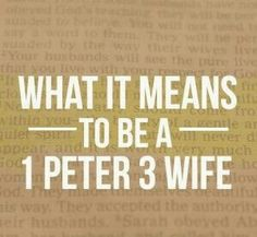 1 Peter 3:1-7 (NOG)  3 Wives, in a similar way, place yourselves under your husbands' authority. Some husbands may not obey God's word. Their wives could win these men for Christ by the way they live without saying anything. 2 Their husbands would see how pure and reverent their lives are.  3 Wives must not let their beauty be something external. Beauty doesn't come from hairstyles, gold jewelry, or clothes. 4 Rather, beauty is something internal that can't be destroyed. Beauty expresses…