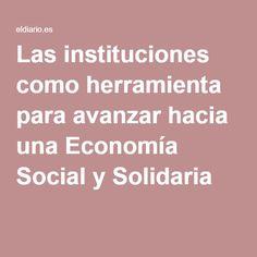 Las instituciones como herramienta para avanzar hacia una Economía Social y Solidaria