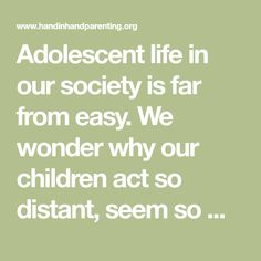 Adolescent life in our society is far from easy. We wonder why our children act so distant, seem so moody, and have trouble concentrating on the tasks before them. We wonder why they now stay at such a distance from … Continue reading →