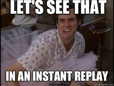 One of my favorite movies of all time. -Now let's see that in instant replay- Movie Memes, Funny Movies, Good Movies, Awesome Movies, Ace Ventura Memes, Its Friday Quotes, Jim Carrey, Work Memes, About Time Movie
