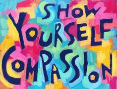 QUOTES ~ NOTE TO SELF:  SHOW YOURSELF COMPASSION http://www.loapowers.net/environment-influence-life-path/