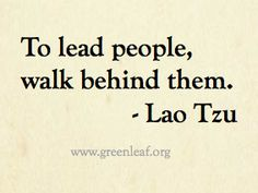 Servant Leadership - Lao Tzu - something I understand but don't get understood for