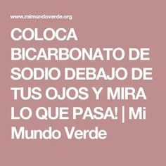 COLOCA BICARBONATO DE SODIO DEBAJO DE TUS OJOS Y MIRA LO QUE PASA! | Mi Mundo Verde