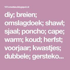 diy; breien; omslagdoek; shawl; sjaal; poncho; cape; warm; koud; herfst; voorjaar; kwastjes; dubbele; gerstekorrel; franjes; patroon; gratis;