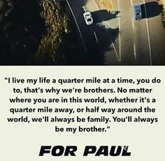 paul walker quotes Very emotional ending to Furiou - paulwalker Paul Walker Quotes, Rip Paul Walker, Furious Movie, The Furious, Furious 7 Quotes, Vin Diesel Quotes, Movie Quotes, Life Quotes, Son Quotes