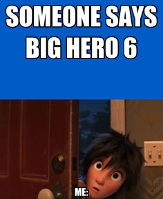 So few people have mentioned Big Hero 6 in my school, and they're still talking about Frozen. I mean, Frozen is BEAUTIFUL, but Big Hero 6 is so much fun!