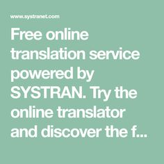 Use SYSTRAN Translate, the first free online translator providing in-domain translation models trained by a network of worldwide experts Model Trains, Portuguese, Dutch, Spanish, Greek, German, Chinese, Range, English