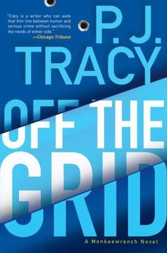 Off the Grid (Monkeewrench Series #6) - P.J. Tracy